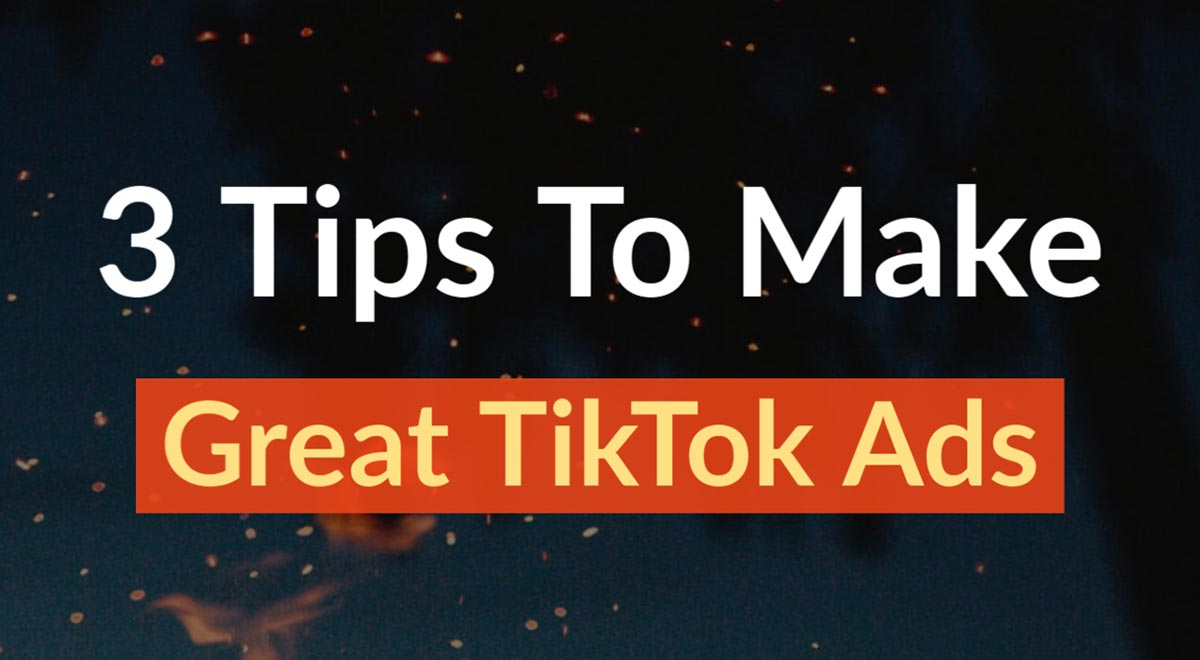 3 tips to make great tiktok ads