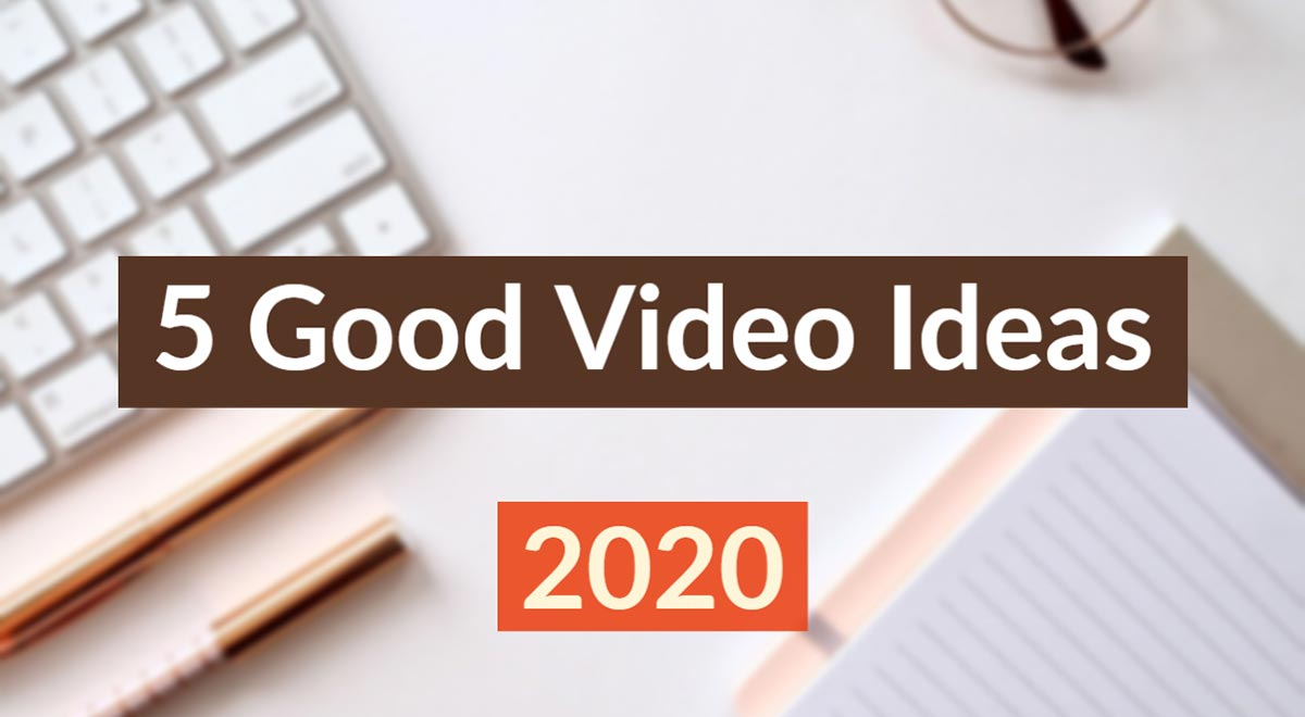 5 Good YouTube Video Ideas