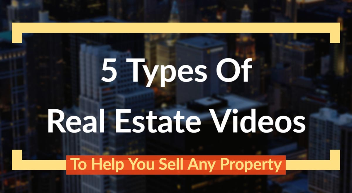 5 Types Of Real Estate Videos To Help You Sell Any Property