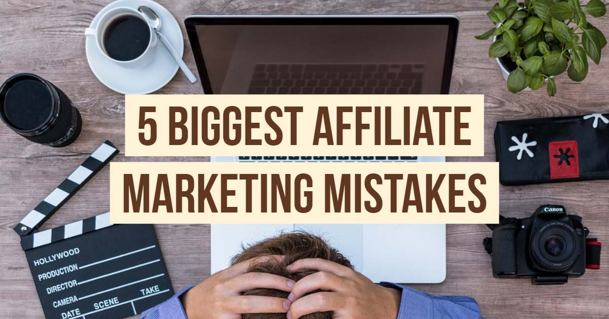 5 biggest affiliate marketing mistakes