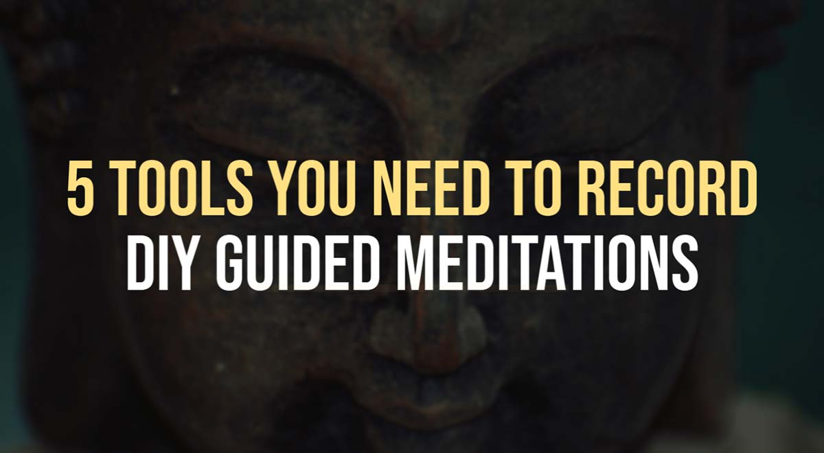 5 tools you need to record guided meditations DIY