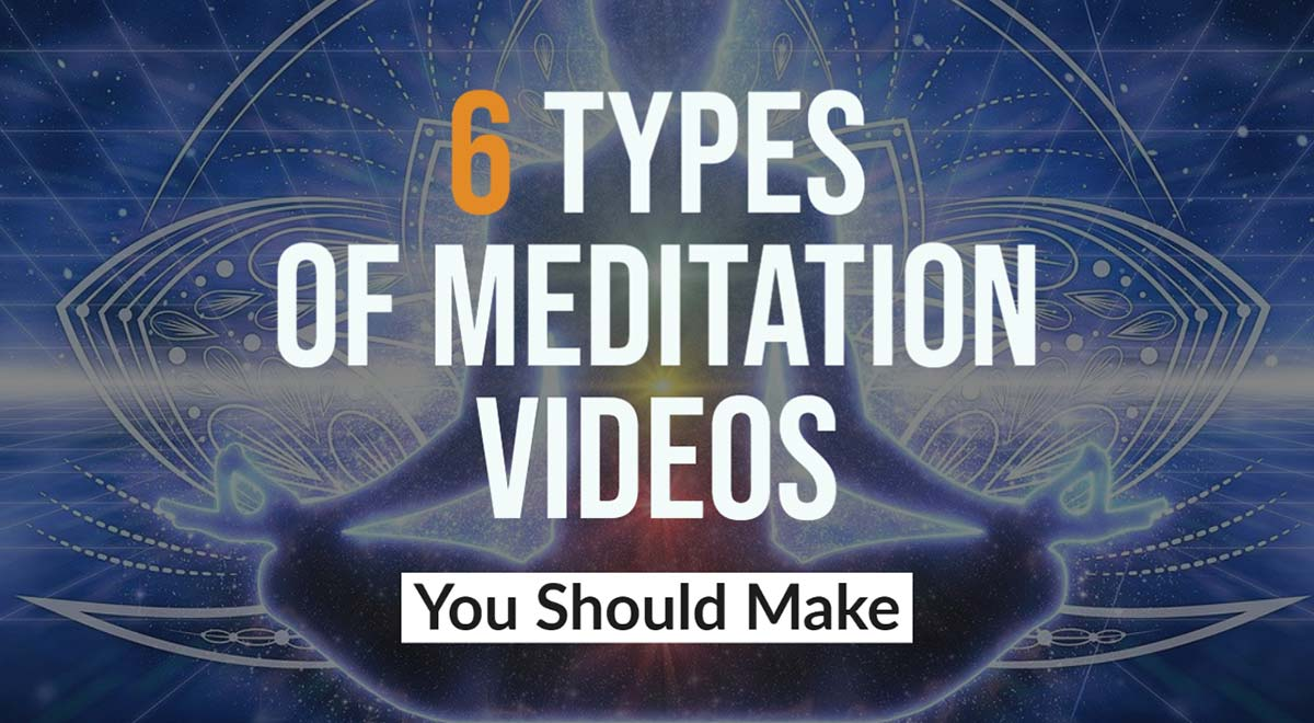 6 types of meditation videos youtubers should make