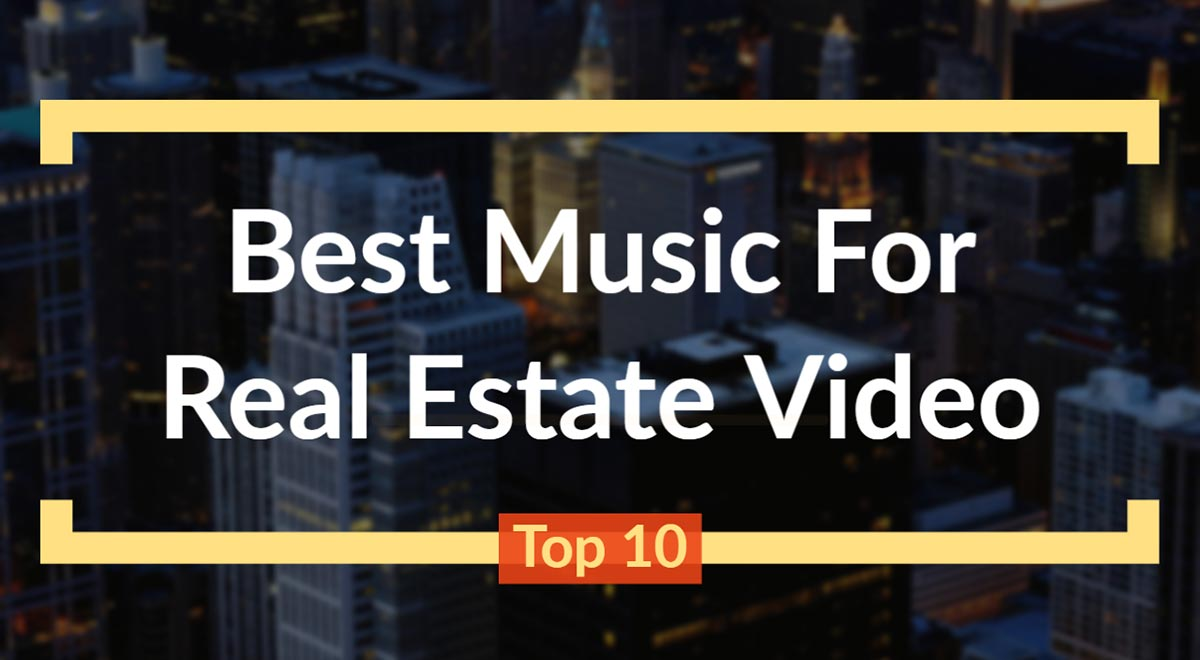 Best Music For Real Estate Videos