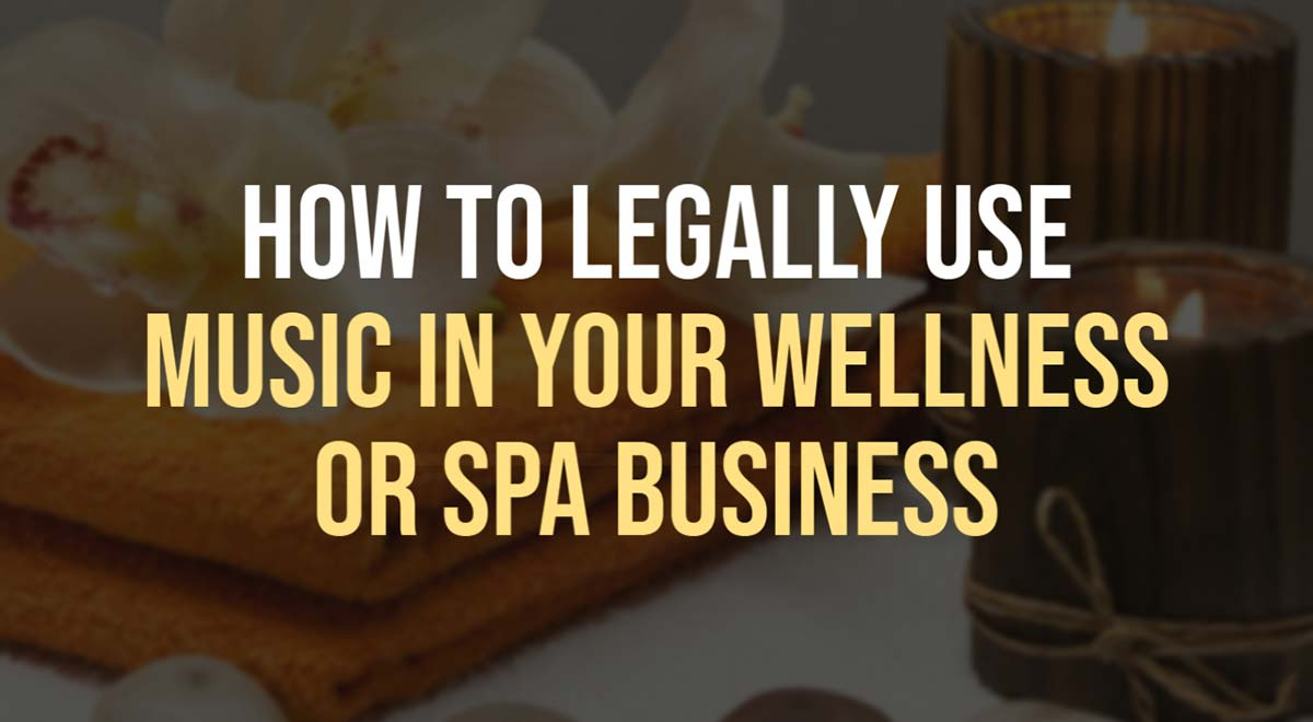 How To Legally Use Music In Your Wellness Or Spa Business