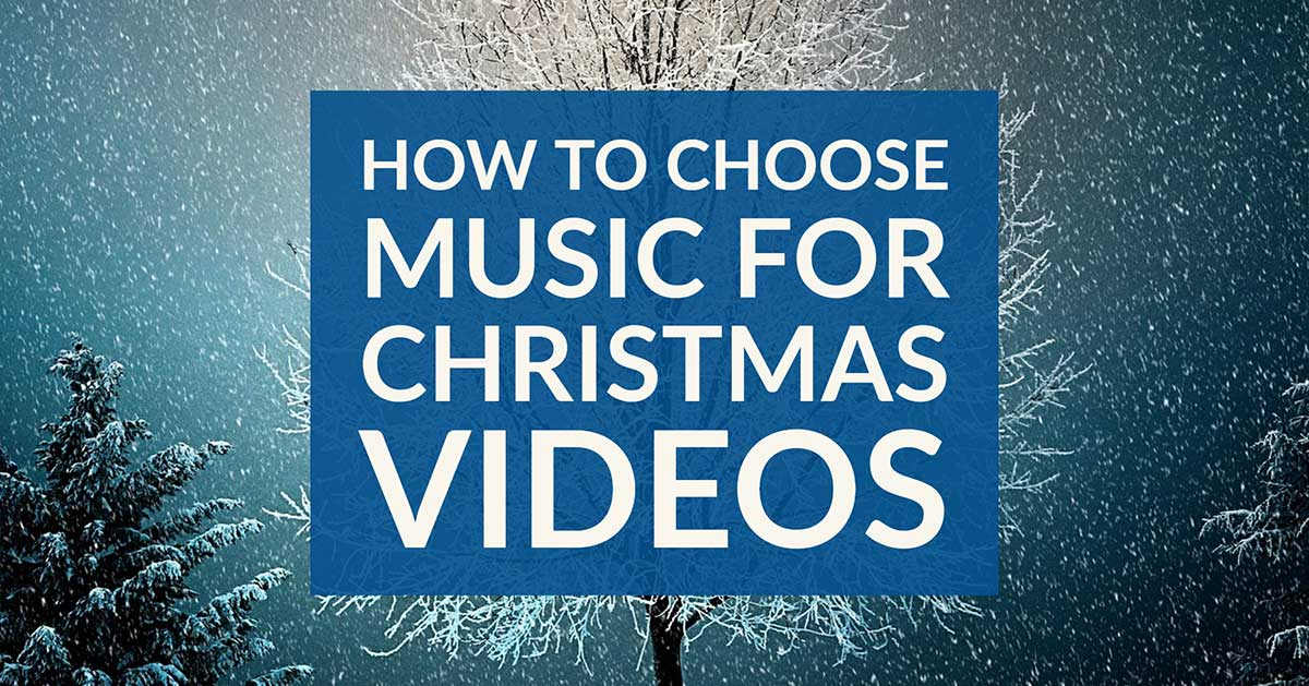 How to choose music for christmas videos
