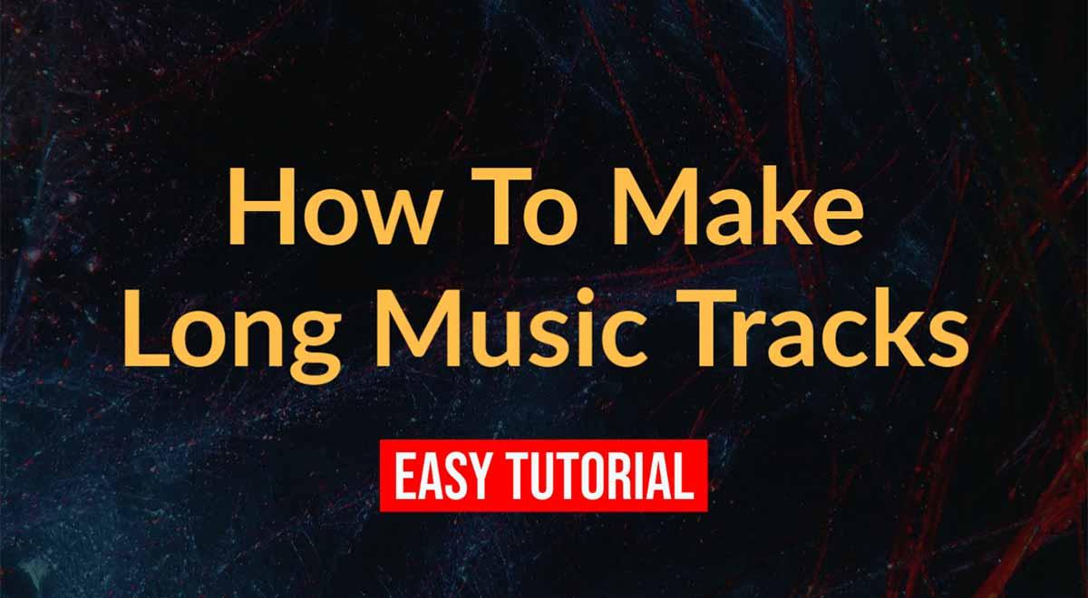 How to make long music tracks easy tutorial tutorial