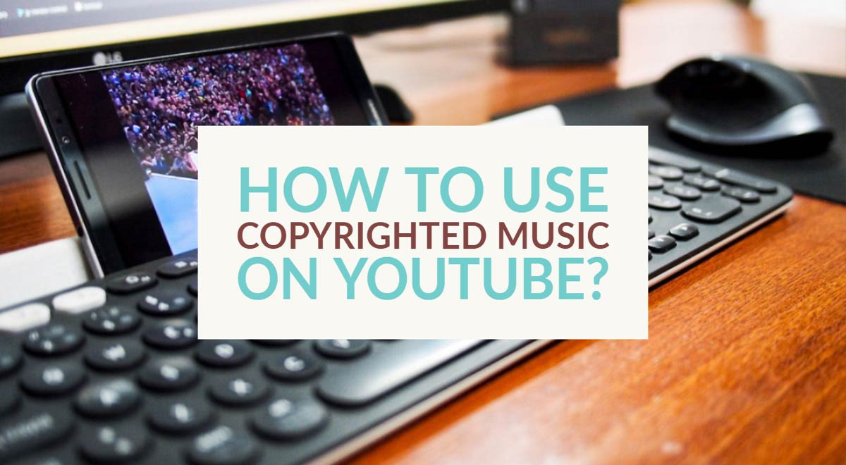 How to use copyrighted music on YouTube