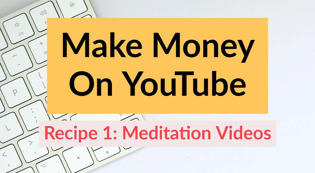 Make Money On YouTube - Meditation Videos