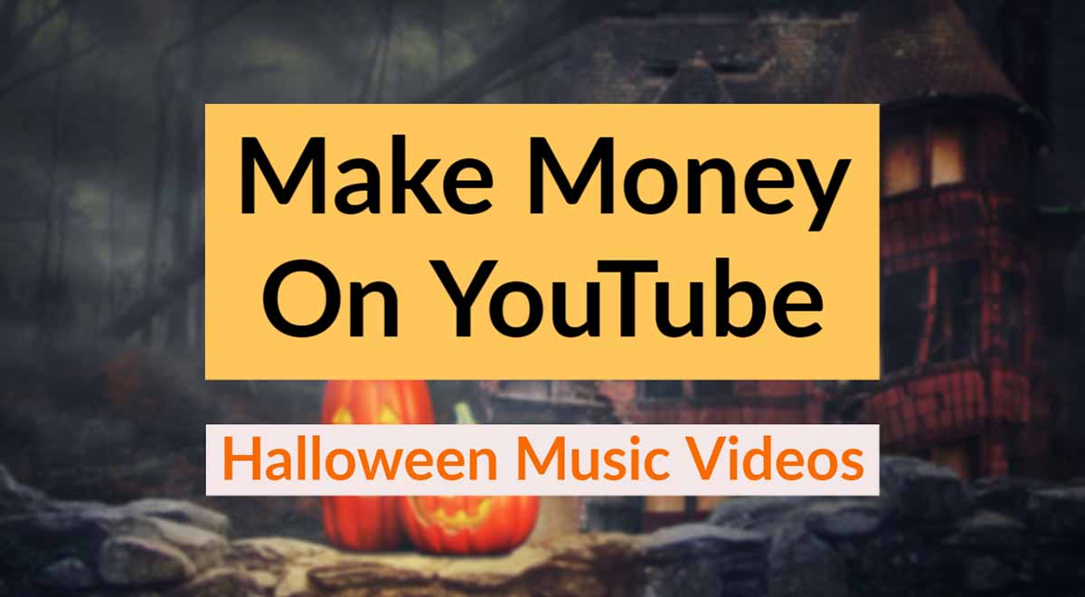 Make money on YouTube with Halloween music videos
