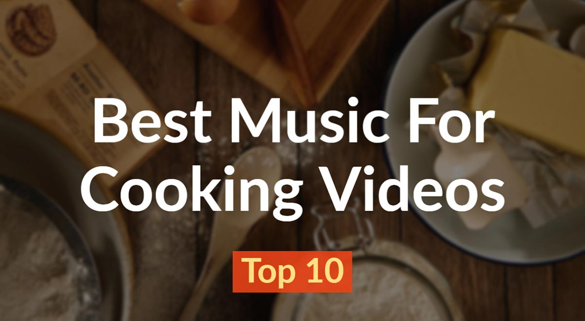 Best Music For Cooking Videos