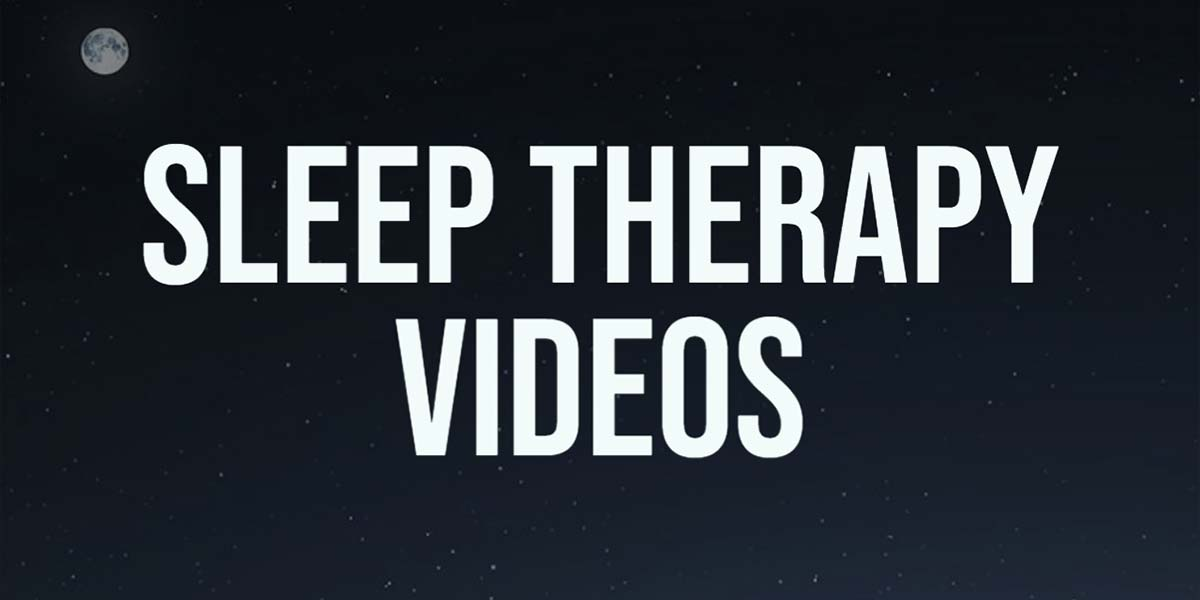 Sleep Therapy Videos