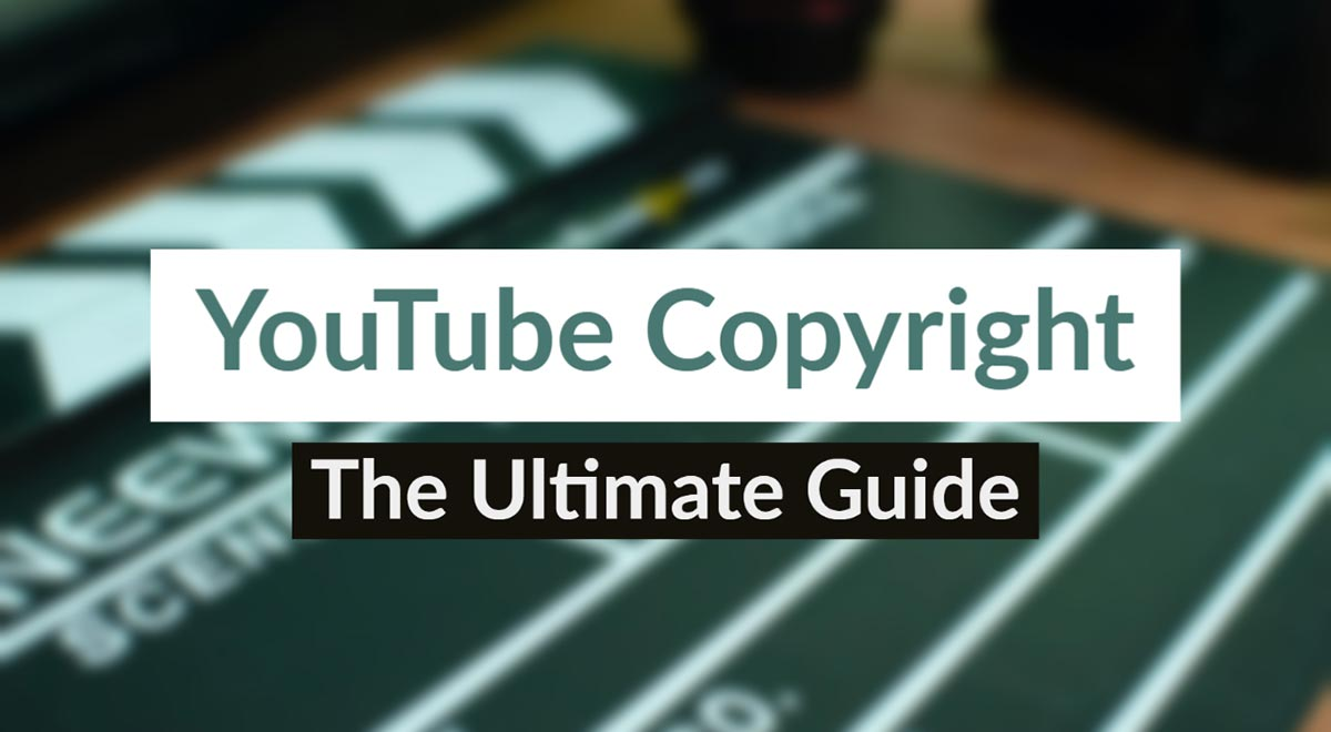 YouTube copyright ultimate guide
