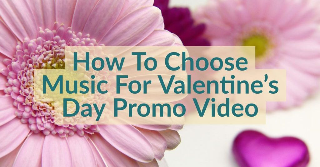 how to choose music valantines day video