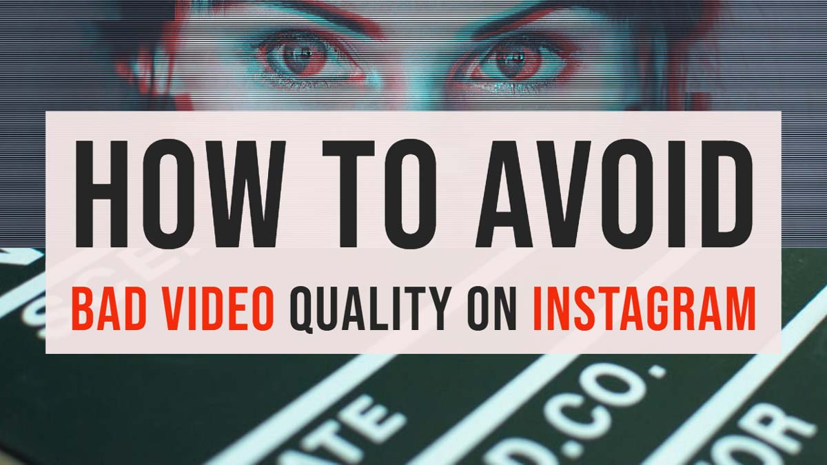 how to avoid bad instagram video quality
