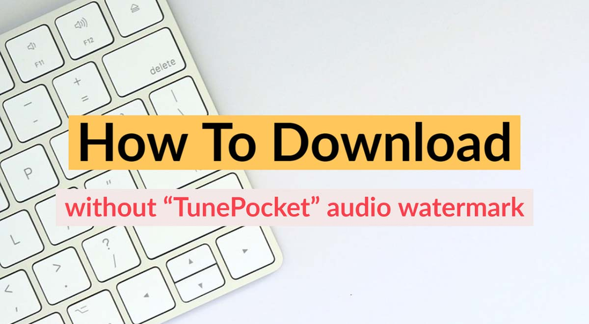 how to download tunepocket music without audio watermark
